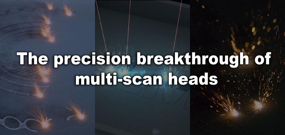 The precision breakthrough of multi-scan heads